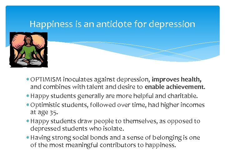 Happiness is an antidote for depression OPTIMISM inoculates against depression, improves health, and combines