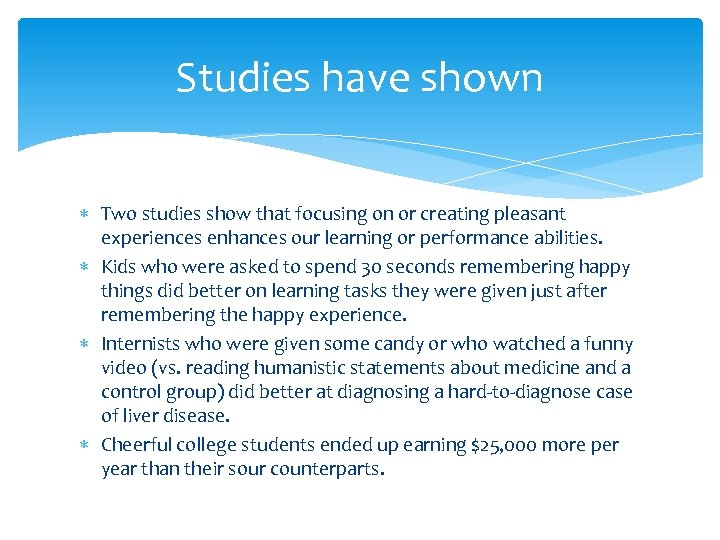 Studies have shown Two studies show that focusing on or creating pleasant experiences enhances