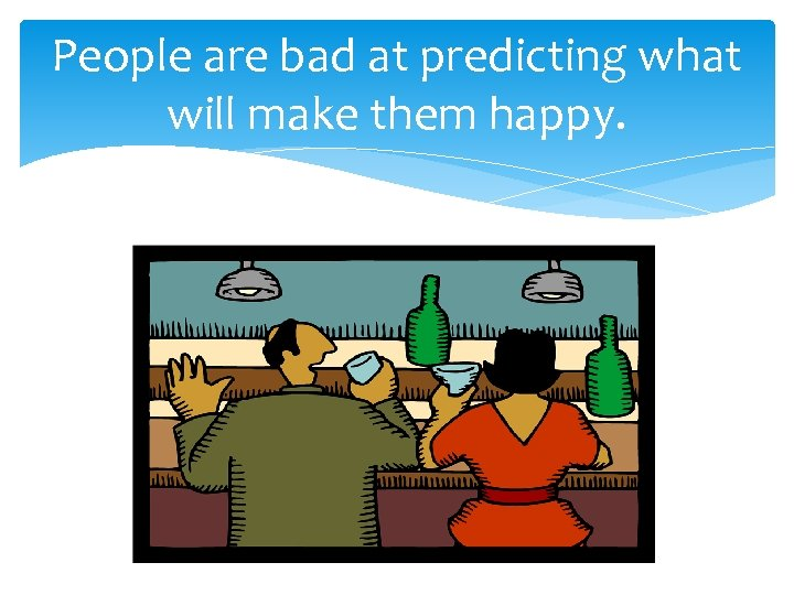 People are bad at predicting what will make them happy.