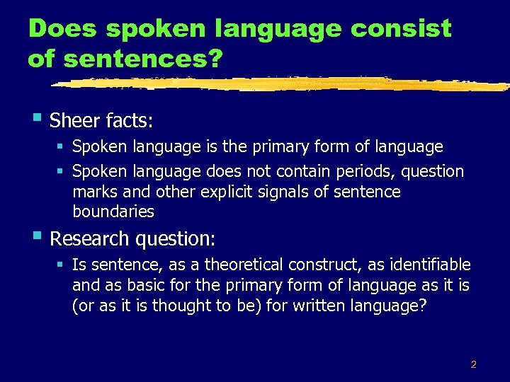 Does spoken language consist of sentences? § Sheer facts: § Spoken language is the