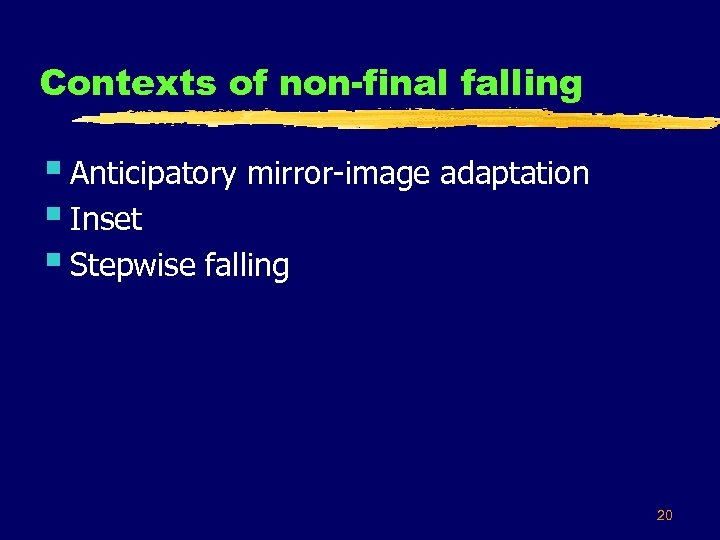Contexts of non-final falling § Anticipatory mirror-image adaptation § Inset § Stepwise falling 20