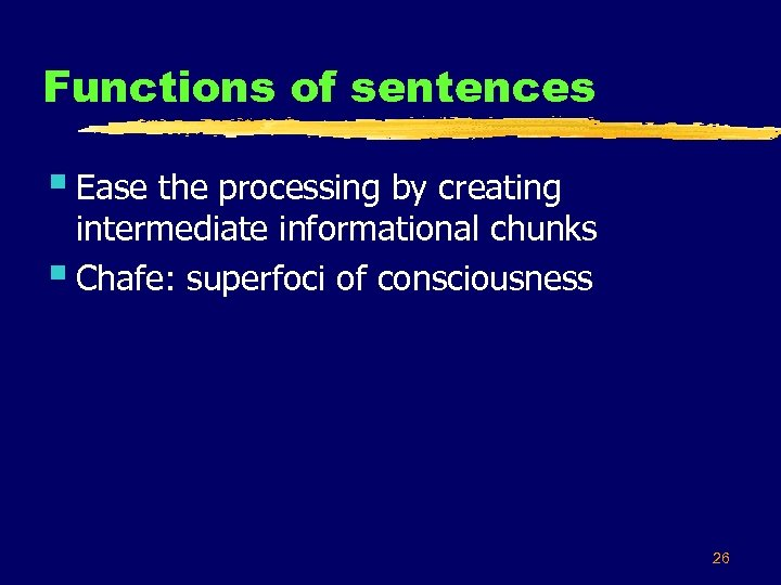Functions of sentences § Ease the processing by creating intermediate informational chunks § Chafe: