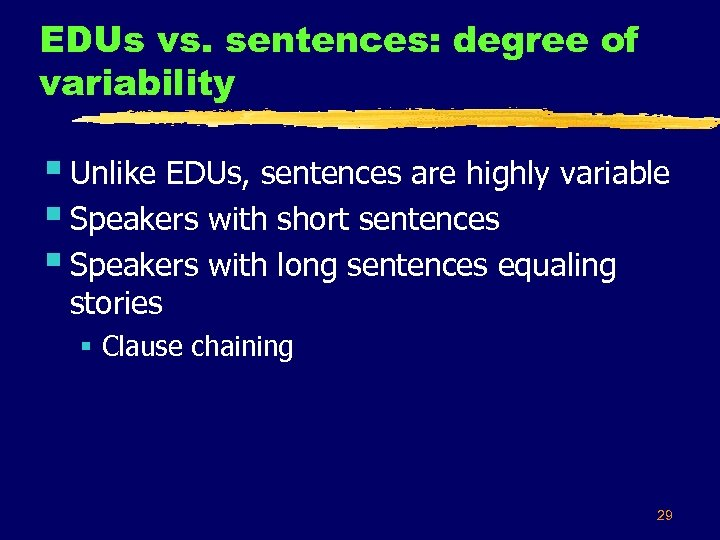 EDUs vs. sentences: degree of variability § Unlike EDUs, sentences are highly variable §
