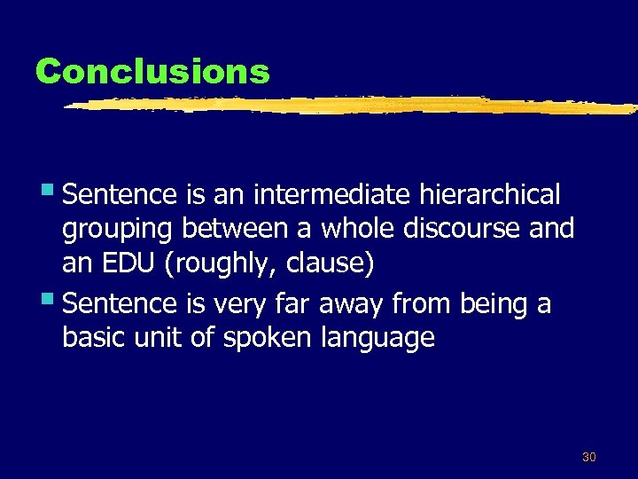 Conclusions § Sentence is an intermediate hierarchical grouping between a whole discourse and an