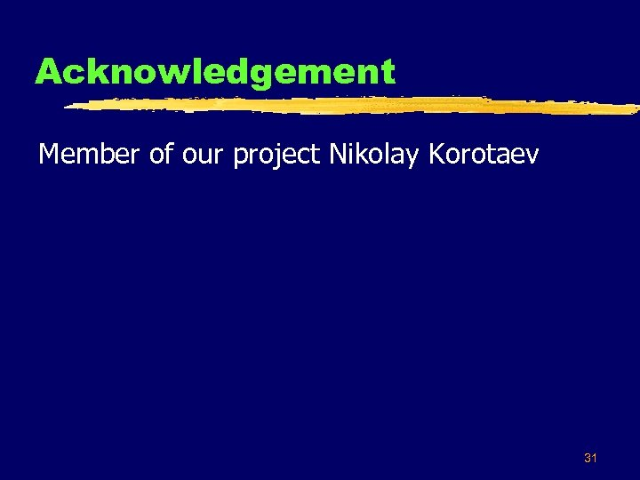 Acknowledgement Member of our project Nikolay Korotaev 31