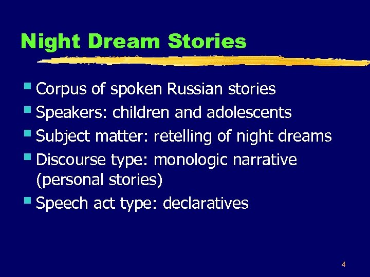 Night Dream Stories § Corpus of spoken Russian stories § Speakers: children and adolescents