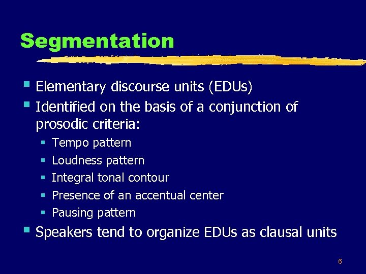 Segmentation § Elementary discourse units (EDUs) § Identified on the basis of a conjunction