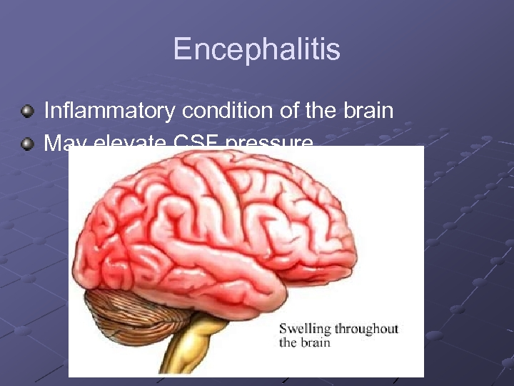 Encephalitis Inflammatory condition of the brain May elevate CSF pressure