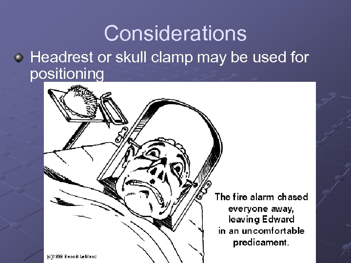 Considerations Headrest or skull clamp may be used for positioning