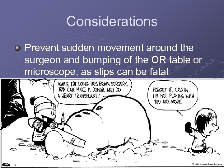Considerations Prevent sudden movement around the surgeon and bumping of the OR table or