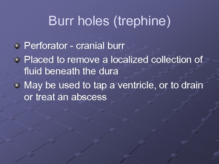 Burr holes (trephine) Perforator - cranial burr Placed to remove a localized collection of