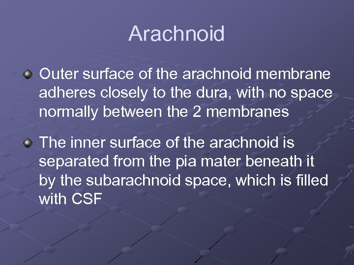 Arachnoid Outer surface of the arachnoid membrane adheres closely to the dura, with no