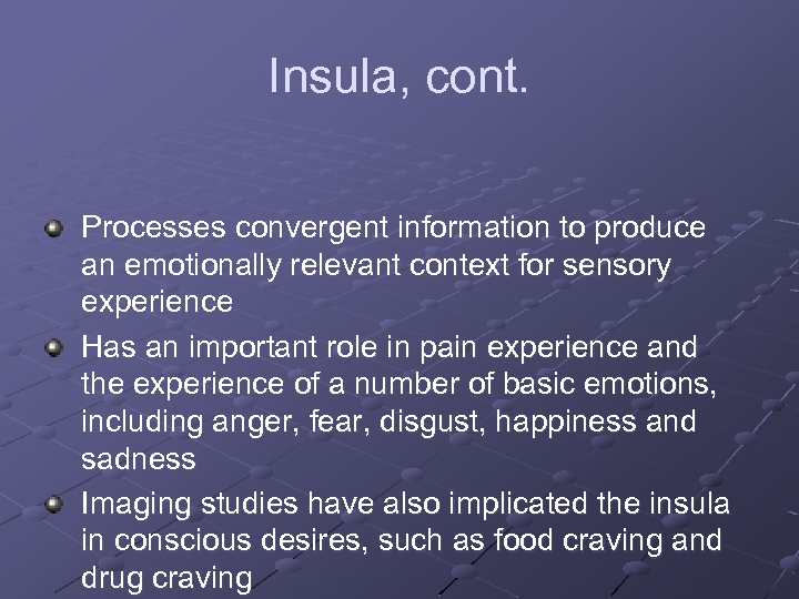 Insula, cont. Processes convergent information to produce an emotionally relevant context for sensory experience