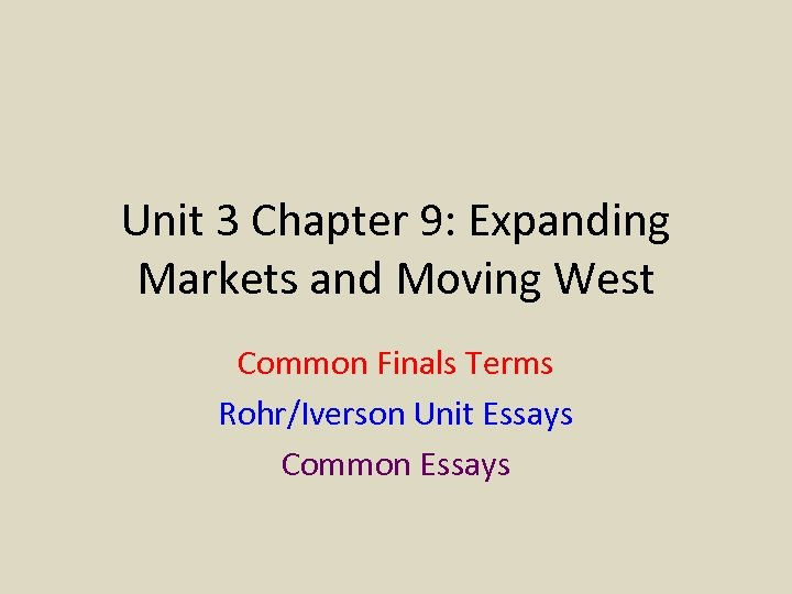 Unit 3 Chapter 9: Expanding Markets and Moving West Common Finals Terms Rohr/Iverson Unit