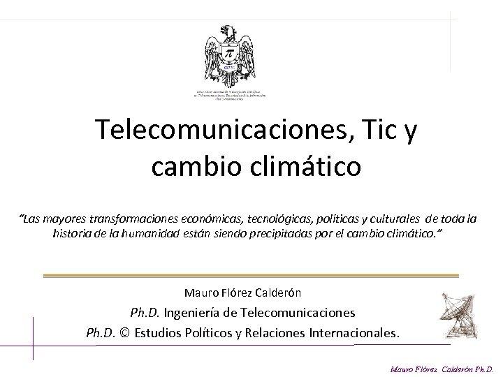 """Telecomunicaciones, Tic y cambio climático """"Las mayores transformaciones económicas, tecnológicas, políticas y culturales"""