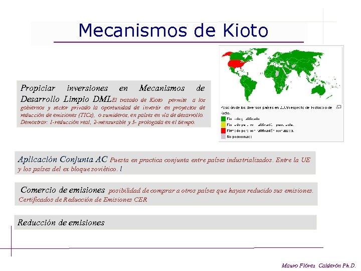 Mecanismos de Kioto Propiciar inversiones en Mecanismos Desarrollo Limpio DMLEl tratado de Kioto permite