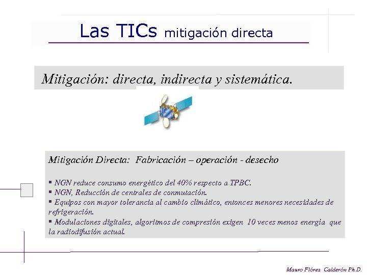 Las TICs mitigación directa Mitigación: directa, indirecta y sistemática. Mitigación Directa: Fabricación – operación