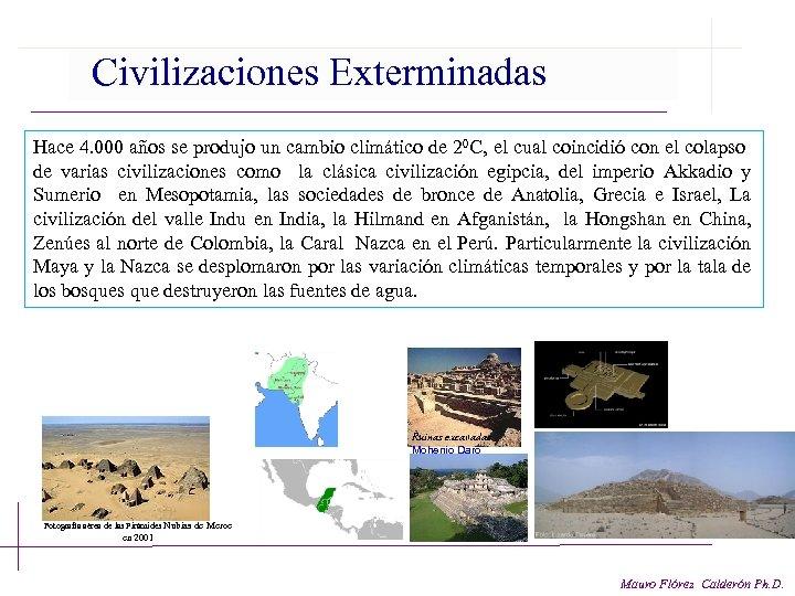 Civilizaciones Exterminadas Hace 4. 000 años se produjo un cambio climático de 20 C,