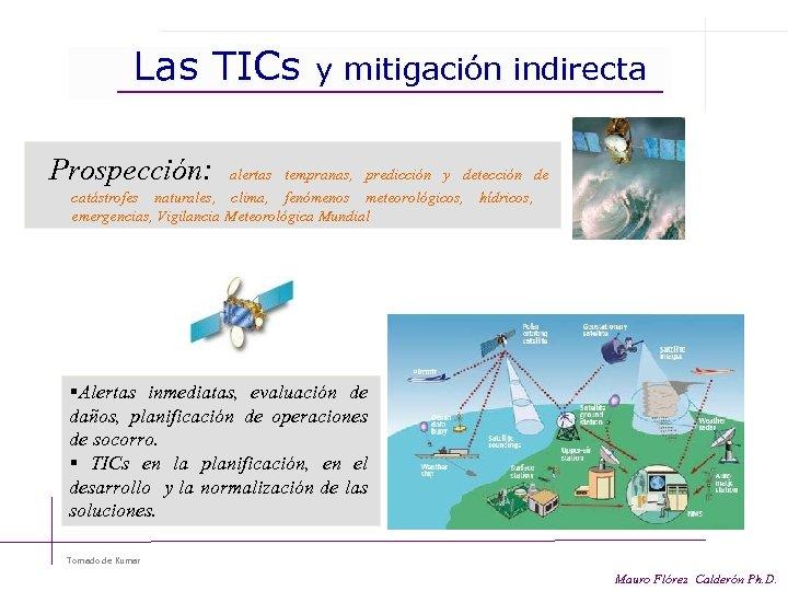 Las TICs Prospección: y mitigación indirecta alertas tempranas, predicción y detección de catástrofes naturales,