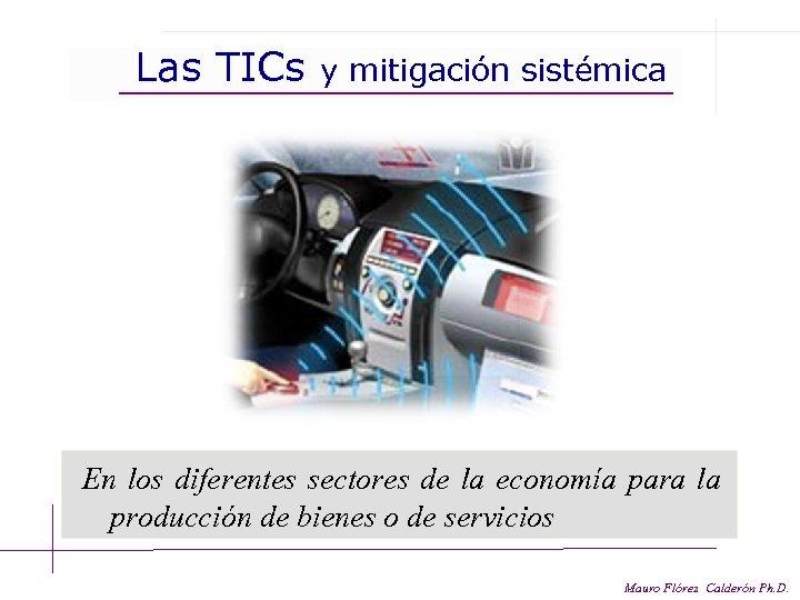 Las TICs y mitigación sistémica En los diferentes sectores de la economía para la