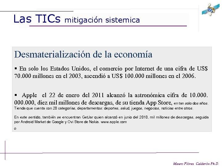 Las TICs mitigación sistemica Desmaterialización de la economía § En solo los Estados Unidos,
