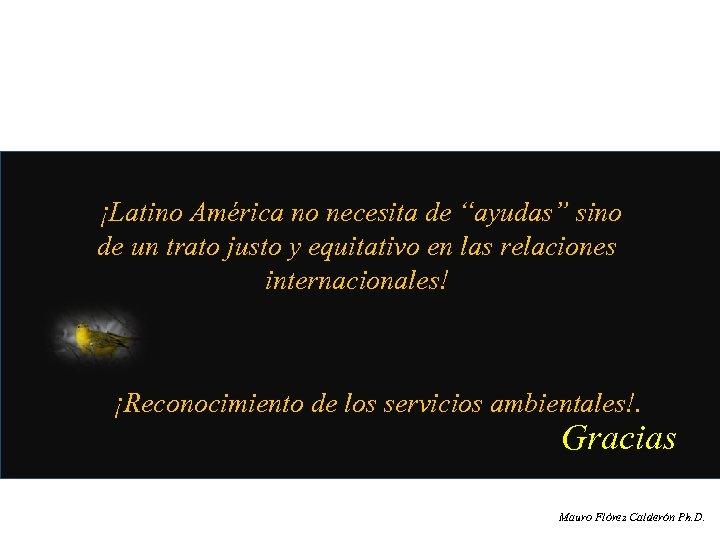 """¡Latino América no necesita de """"ayudas"""" sino de un trato justo y equitativo en"""