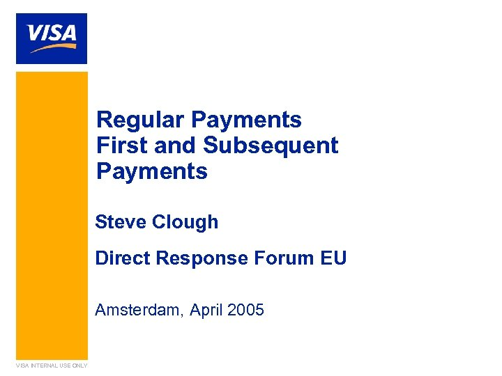 Regular Payments First and Subsequent Payments Steve Clough Direct Response Forum EU Amsterdam, April