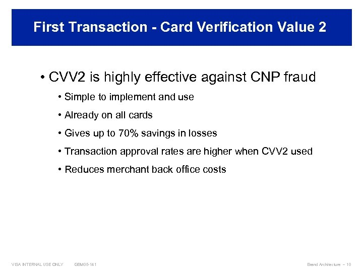 First Transaction - Card Verification Value 2 Best Practices • CVV 2 is highly
