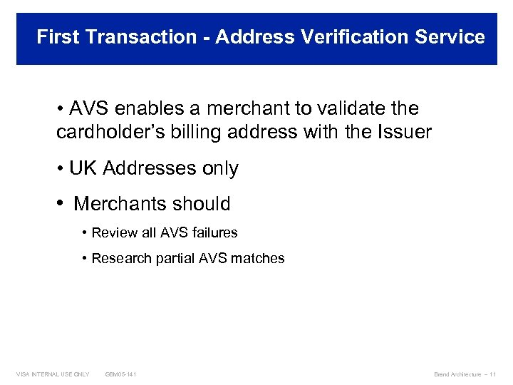 First Transaction - Address Verification Service Best Practices • AVS enables a merchant to