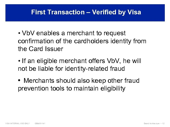 First Transaction – Verified by Visa Best Practices • Vb. V enables a merchant
