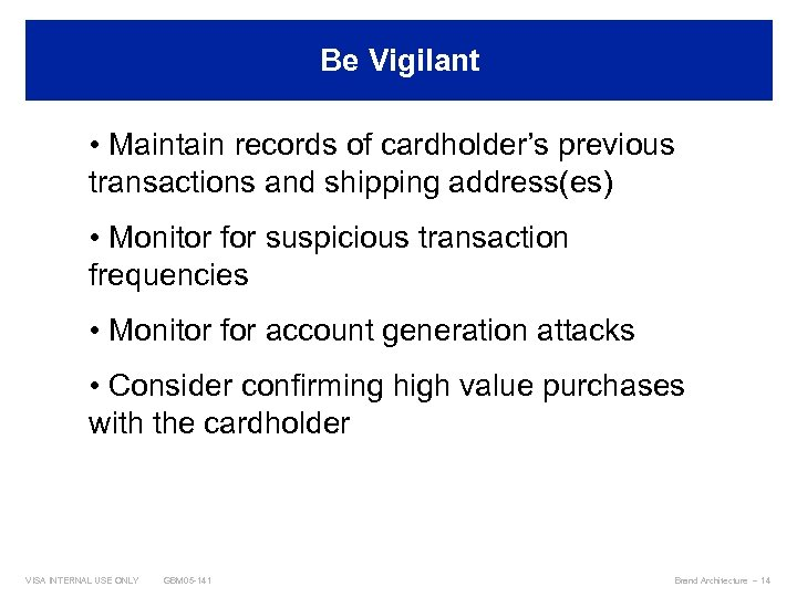 Be Vigilant Best Practices • Maintain records of cardholder's previous transactions and shipping address(es)
