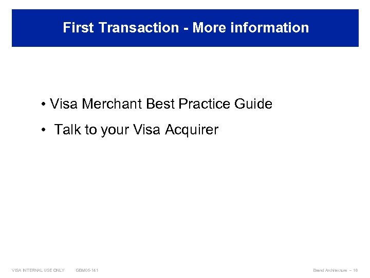First Transaction - More information Best Practices • Visa Merchant Best Practice Guide •