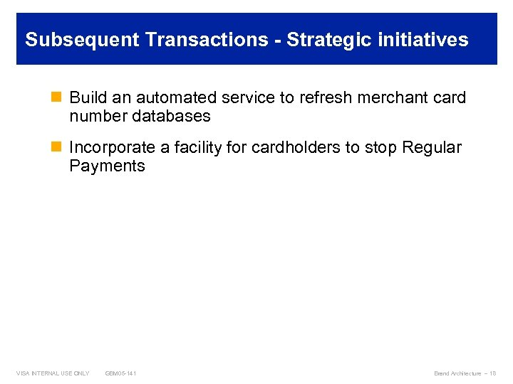 Subsequent Transactions - Strategic initiatives n Build an automated service to refresh merchant card