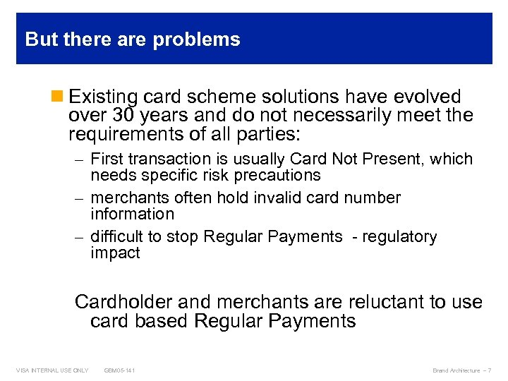 But there are problems n Existing card scheme solutions have evolved over 30 years