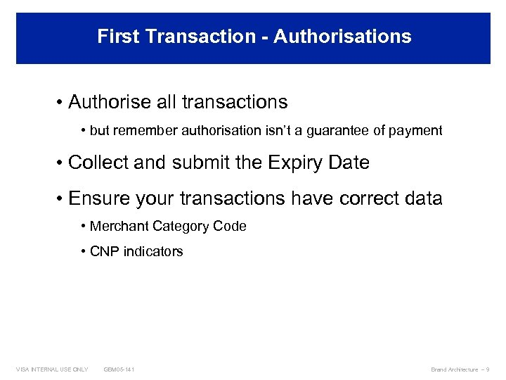 First Transaction - Authorisations Best Practices • Authorise all transactions • but remember authorisation