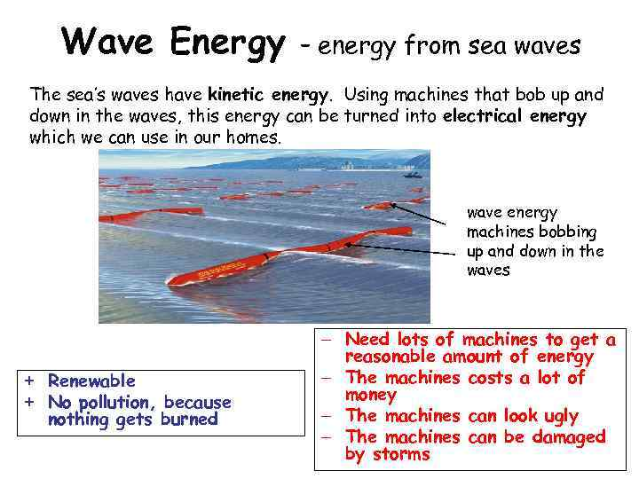 Wave Energy – energy from sea waves The sea's waves have kinetic energy. Using
