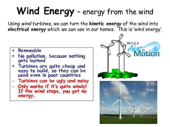Wind Energy – energy from the wind Using wind turbines, we can turn the