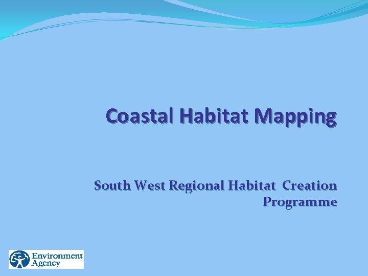 Coastal Habitat Mapping South West Regional Habitat Creation Programme