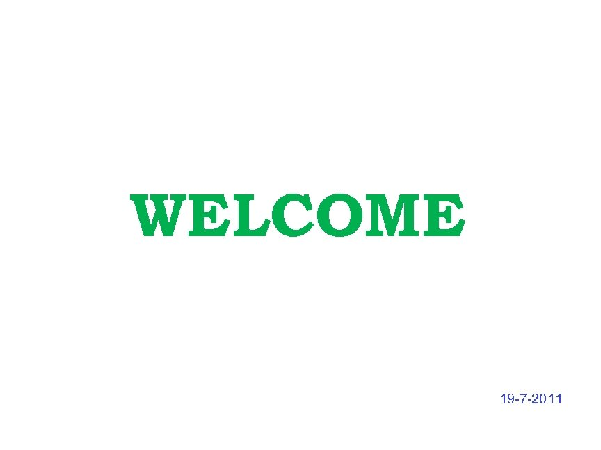 WELCOME 19 -7 -2011