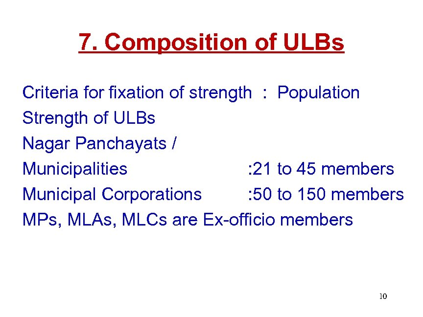 7. Composition of ULBs Criteria for fixation of strength : Population Strength of ULBs