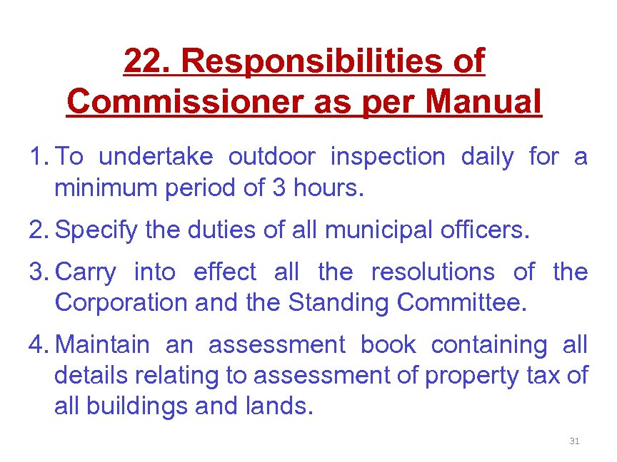 22. Responsibilities of Commissioner as per Manual 1. To undertake outdoor inspection daily for