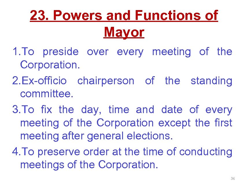 23. Powers and Functions of Mayor 1. To preside over every meeting of the