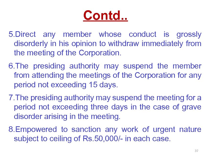 Contd. . 5. Direct any member whose conduct is grossly disorderly in his opinion