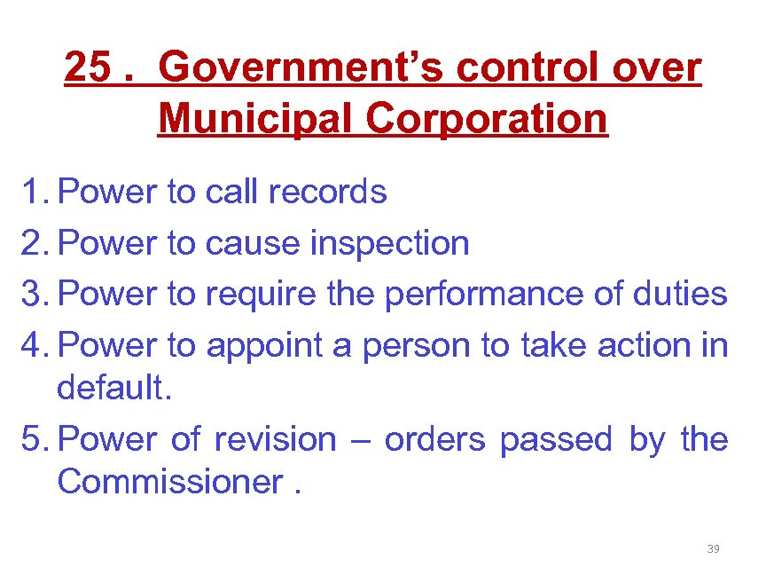 25. Government's control over Municipal Corporation 1. Power to call records 2. Power to