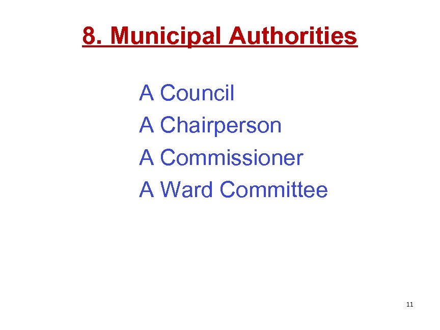 8. Municipal Authorities A Council A Chairperson A Commissioner A Ward Committee 11
