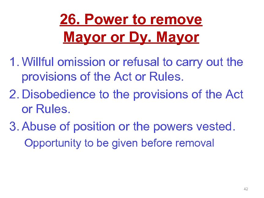 26. Power to remove Mayor or Dy. Mayor 1. Willful omission or refusal to