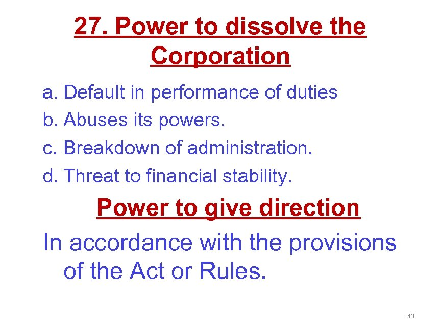 27. Power to dissolve the Corporation a. Default in performance of duties b. Abuses