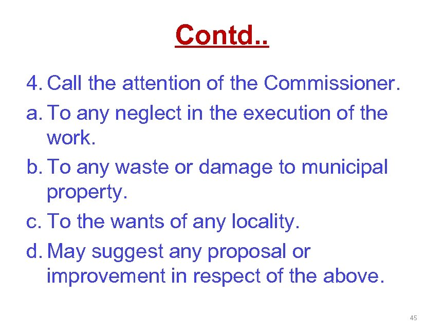 Contd. . 4. Call the attention of the Commissioner. a. To any neglect in