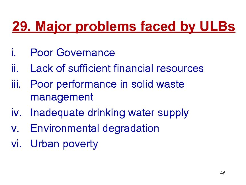 29. Major problems faced by ULBs i. Poor Governance ii. Lack of sufficient financial