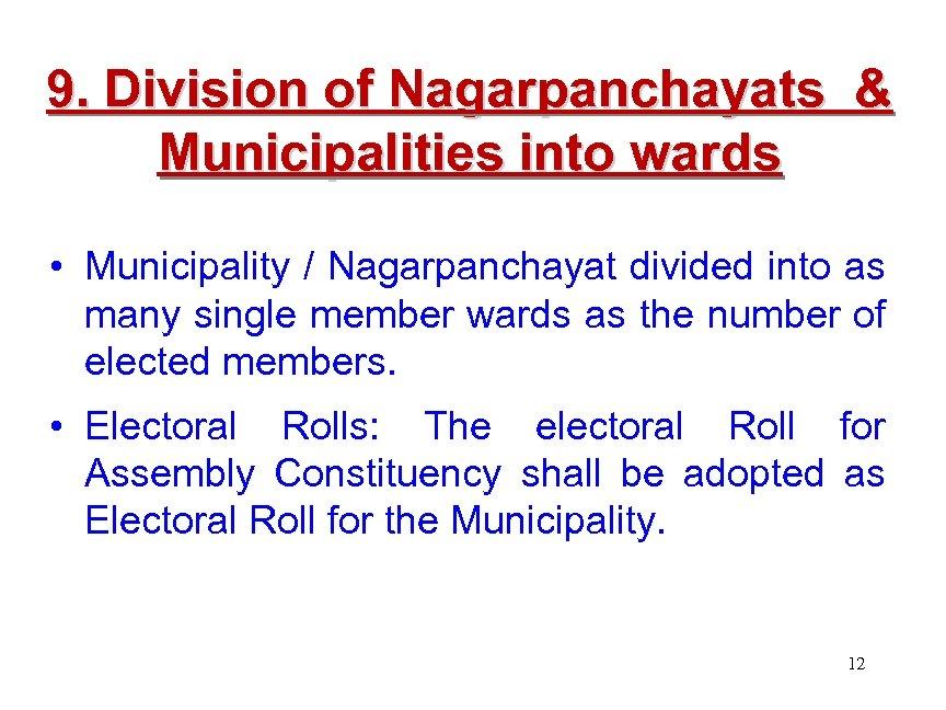 9. Division of Nagarpanchayats & Municipalities into wards • Municipality / Nagarpanchayat divided into